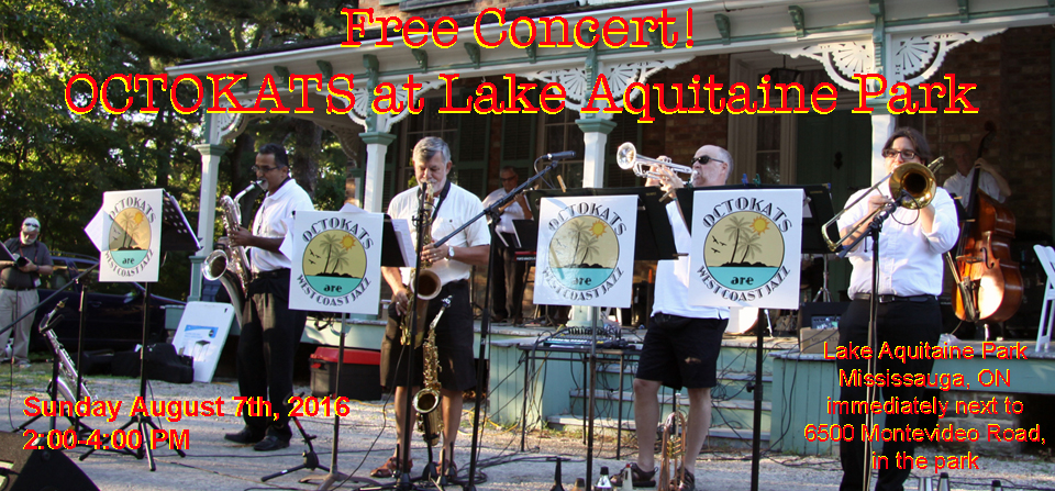 OCTOKATS at Lake Aquitaine Park, Mississauga ON. Sunday August 7th, 2016. 2:00-4:00 PM.