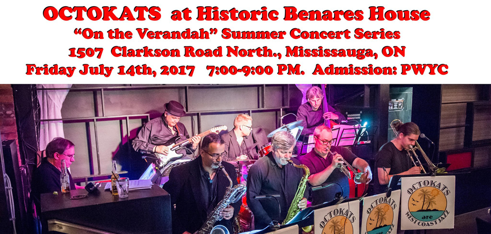 OCTOKATS at Benares House. Friday July 14, 2017. 1507 Clarkson Rd N. Mississauga. Admission: PWYC